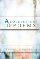 A Collection Of Poems by Djanice L Okindah