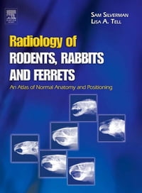 Radiology of Rodents, Rabbits and Ferrets - E-Book: An Atlas of Normal Anatomy and Positioning