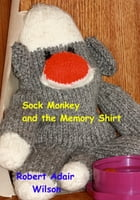 Sock Monkey and the Memory Shirt
