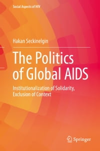 The Politics of Global AIDS: Institutionalization of Solidarity, Exclusion of Context