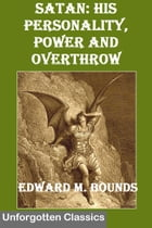 SATAN: His Personality, Power and Overthrow by Edward McKendree Bounds