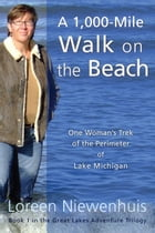 A 1,000-Mile Walk on the Beach: Great Lakes Adventure Trilogy, #1 by Loreen Niewenhuis