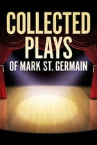 Collected Plays of Mark St. Germain by Mark St. Germain