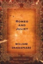 Romeo and Juliet: The Tragedy of Romeo and Juliet by William Shakespeare