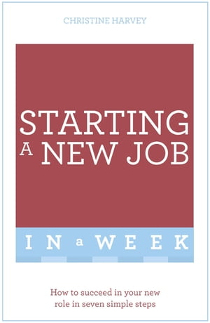 Starting A New Job In A Week How To Succeed In Your New Role In Seven Simple Steps
