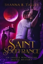 Saint Souffrance: An Oracle Winchester Erotic Mystery by Shanna B. Talley