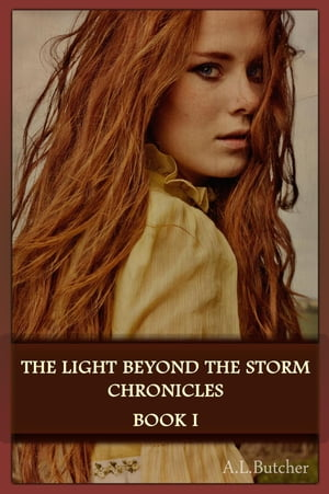 The Light Beyond the Storm Chronicles - Book I: The Light Beyond the Storm Chronicles, #1 de A L Butcher