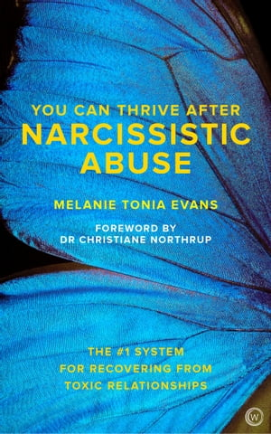 You Can Thrive After Narcissistic Abuse: The #1 System for Recovering from Toxic Relationships by Melanie Tonia Evans