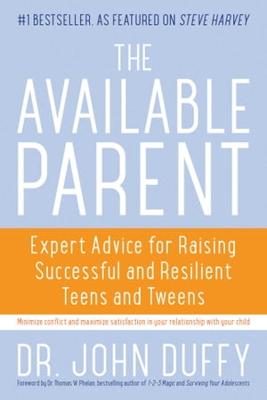 The Available Parent Expert Advice for Raising Successful,  Resilient,  and Connected Teens and Tweens