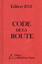 Code de la route (France) - Edition 2012 by Editions la Bibliothèque Digitale