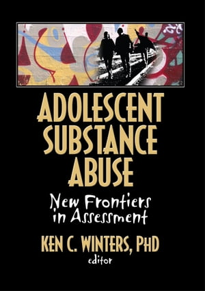 Adolescent Substance Abuse New Frontiers in Assessment