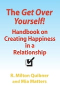 The Get Over Yourself! Handbook on Creating Happiness in a Relationship 37e91db4-4af4-4a9e-a67c-13c4252fc344