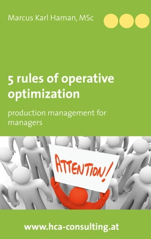 5 rules of operative optimization: production management for managers by Marcus Karl Haman