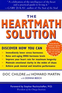 The HeartMath Solution: The Institute of HeartMath's Revolutionary Program for Engaging the Power…