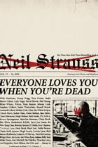 Everyone Loves You When You're Dead: Journeys into Fame and Madness by Neil Strauss