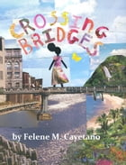 Crossing Bridges by Felene M. Cayetano
