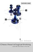 Chess: The Art of Logical Thinking: From the First Move to the Last by Neil McDonald McDonald