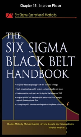 Book The Six Sigma Black Belt Handbook, Chapter 15 - Improve Phase by Thomas McCarty