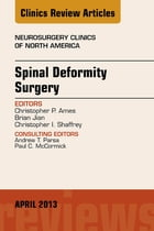 Spinal Deformity Surgery, An Issue of Neurosurgery Clinics, E-Book by Christopher Ames, MD