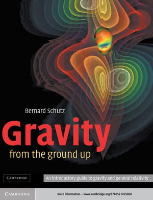 Gravity from the Ground Up An Introductory Guide to Gravity and General Relativity