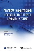 Advances in Analysis and Control of Time-Delayed Dynamical Systems by Jian-Qiao Sun