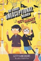 The League of Unexceptional Children: Get Smart-ish by Gitty Daneshvari