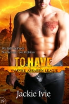 To Have: Vampire Assassin League, #19 by Jackie Ivie