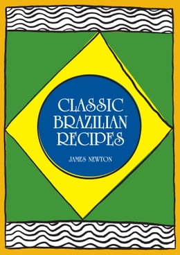 Book Brazilian Cookbook: Classic Brazilian Recipes by James Newton
