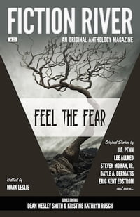 Fiction River: Feel the Fear: An Original Anthology Magazine