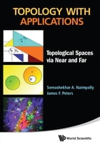 Topology with Applications: Topological Spaces via Near and Far by Somashekhar A Naimpally