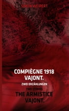 Compiègne 1918 - Vajont. Zwei Erzählungen: The Armistice - Vajont. Two Stories by Simon Weipert