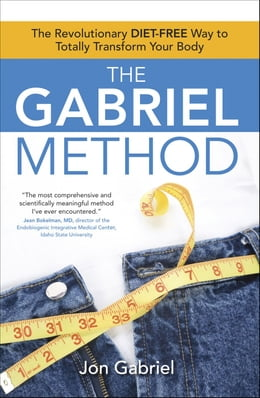 Book The Gabriel Method: The Revolutionary DIET-FREE Way to Totally Transform Your Body by Jon Gabriel