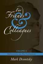 """For Friends and Colleagues: Volume 2 â€"""" Reflections on My Profession by Mark Dvoretsky"""