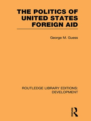 The Politics of United States Foreign Aid