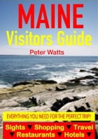 Maine Visitors Guide - Sightseeing, Hotel, Restaurant, Travel & Shopping Highlights by Peter Watts