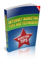 Internet Marketing Tips and Techniques by Catherine Simmons