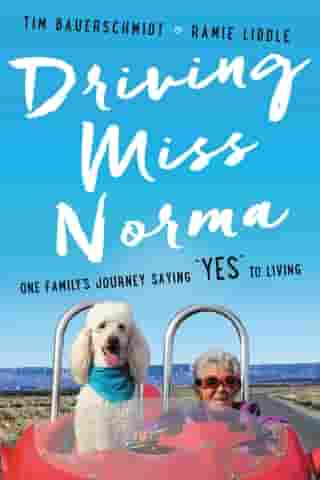 """Driving Miss Norma: One Family's Journey Saying """"Yes"""" to Living by Tim Bauerschmidt"""
