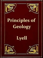 Principles of Geology: Or, the Modern Changes of the Earth and its Inhabitants Considered as Illustrative of Geology (Ninth by Charles Lyell