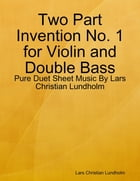 Two Part Invention No. 1 for Violin and Double Bass - Pure Duet Sheet Music By Lars Christian Lundholm by Lars Christian Lundholm