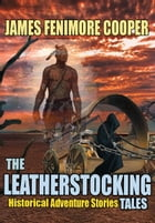 THE LEATHERSTOCKING TALES: 5 TIMELESS HISTORICAL ADVENTURE STORIES by JAMES FENIMORE COOPER