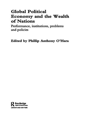 Global Political Economy and the Wealth of Nations Performance,  Institutions,  Problems and Policies