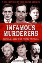 Infamous Murderers: Maniacs filled with hatred and rage by Rodney Castleden