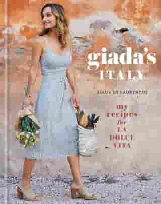 Giada's Italy: My Recipes for La Dolce Vita: A Cookbook by Giada De Laurentiis