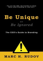 Be Unique or Be Ignored: The CEO's Guide to Branding by Marc H. Rudov