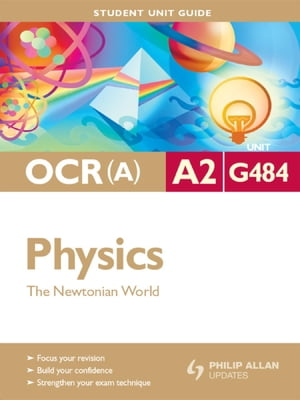 OCR(A) A2 Physics Student Unit Guide: Unit G484 The Newtonian World Student Unit Guide