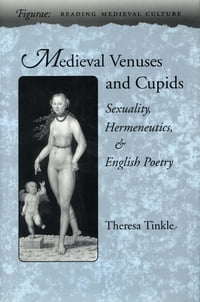 Medieval Venuses and Cupids: Sexuality, Hermeneutics, and English Poetry