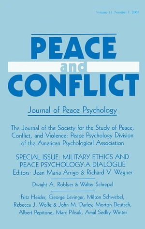 Military Ethics and Peace Psychology A Dialogue:a Special Issue of peace and Conflict