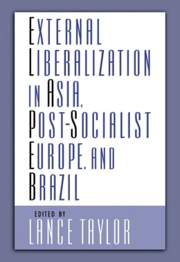 Book External Liberalization in Asia, Post-Socialist Europe, and Brazil by Lance Taylor