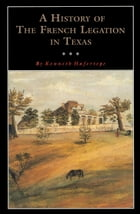 A History of the French Legation in Texas by Kenneth Hafertepe