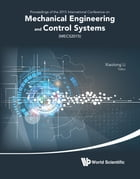 Mechanical Engineering and Control Systems: Proceedings of the 2015 International Conference on Mechanical Engineering and Control Systems (MECS by Xiaolong Li